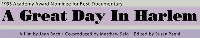 1995 Academy Award Nominee for Best Documentary A Gread Day in Harlem. A Film by Jean Bach. Co-produced by Matthew Seig. Edited by Susan Peehl.